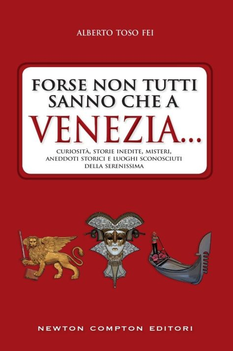 Alberto Toso Fei, Forse non tutti sanno che a Venezia, Newton Compton Editori
