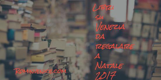 Libri su Venezia da regalare a Natale 2017