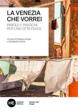 La Venezia che vorrei. Teorie e pratiche per una città felice.